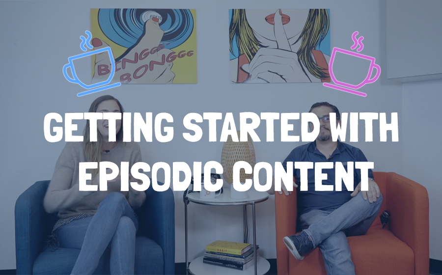 gettingstartedwithepisodiccontent