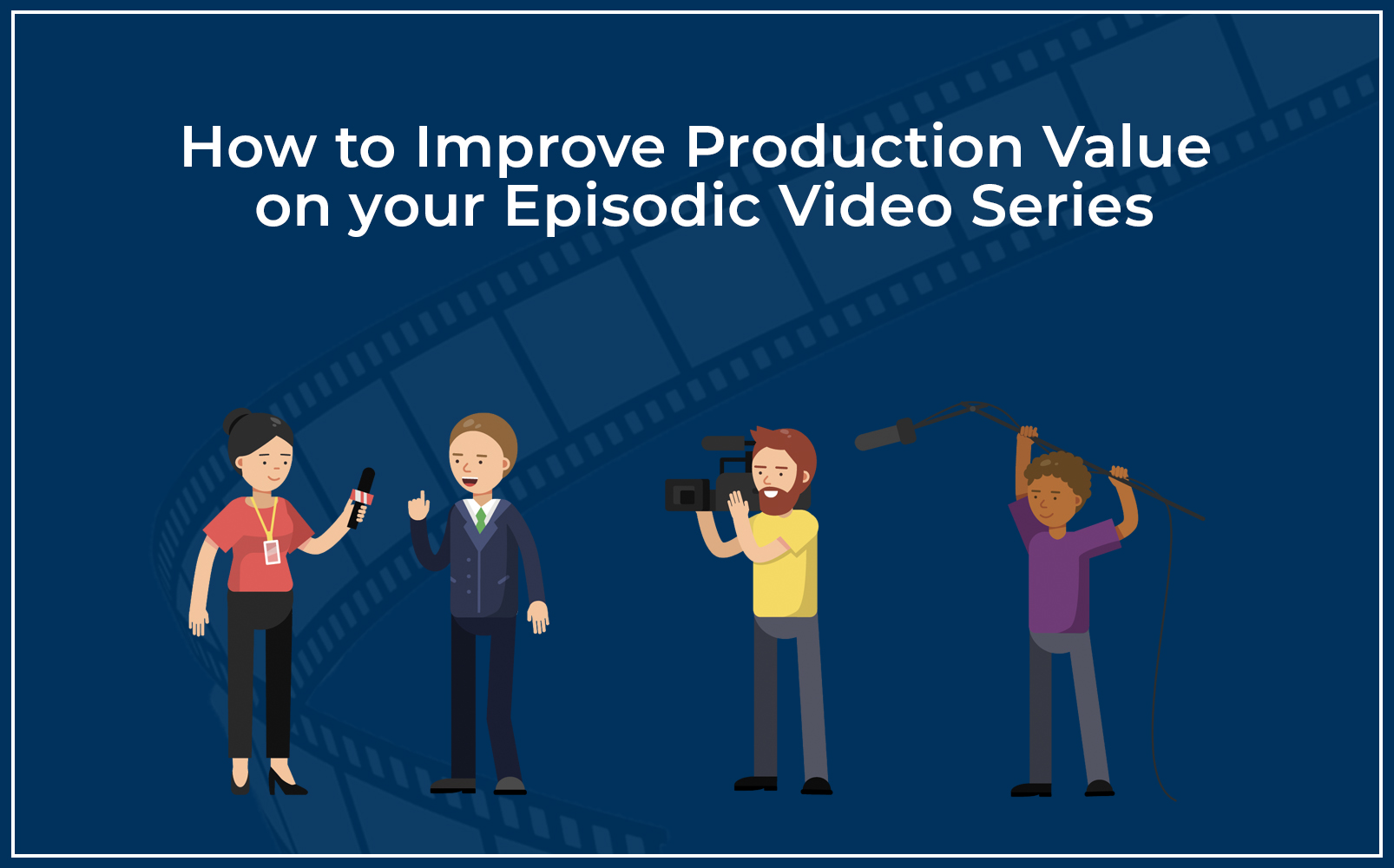how to improve production value on your episodic video series